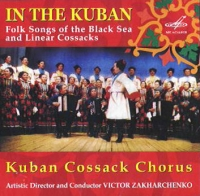 Kuban Cossack Chorus. In The Kuban. Folk Songs of the Black Sea and Linear Cossacks - Gosudarstvennyy Kubanskiy kazachiy hor pod upravleniem V.Zaharchenko , Viktor Zaharchenko