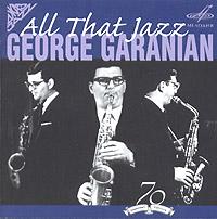 George Garanian. All That Jazz - Georgiy Garanyan, Ansambl Melodiya pod upravleniem G Garanyana , Sekstet Garanyana, Kvartet Garanyana