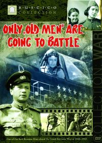 Only Old Men Are Going to Battle (Fr.: Seuls les anciens vont au combat) (V boy idut odni stariki) (RUSCICO) - Leonid Bykov, Viktor Shevchenko, Aleksandr Sackiy, Evgeniy Onoprienko, Vladimir Voytenko, Aleksey Smirnov, Sergej Ivanov