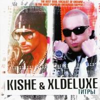 Kishe & XLDeluxe. Titry - Kishe