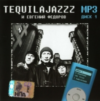 Tequilajazzz i Evgeniy Fedorov. mp3 Collection. Vol. 1 - Tequilajazzz , Evgenij Fedorov