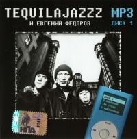 Tequilajazzz i Ewgenij Fedorow. mp3 Kollekzija. Disk 1 - Tequilajazzz , Evgenij Fedorov