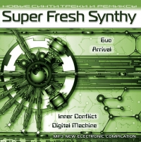 Various Artists. Super Fresh Synthy (mp3) - Arrival project , BIO , Inner Conflict , Digital Machine