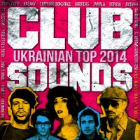 Various Artists. Club sounds. Ukrainian top 2014 - Molotov 20 , Andreas , Дмитрий Климашенко, Горячий шоколад , Kishe , Лавика , Иван Дорн