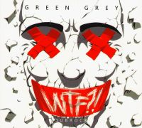 Green Grey. WTF?! - Green Grey (Грин Грей)