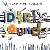 Vladimir Kuzmin. Dirty Sounds - Vladimir Kuzmin