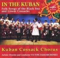 Kuban Cossack Chorus. In The Kuban. Folk Songs of the Black Sea and Linear Cossacks - Gosudarstvennyy Kubanskiy kazachiy hor pod upravleniem V.Zaharchenko , Viktor Zaharchenko