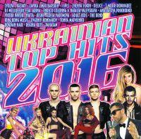Various Artists. Ukrainian Top Hits 2016 - Zhenya Fokin, Viktor Pavlik, Anastassija Prychodko, Timur Rodriges, Kishe , Lavika , Max Barskih