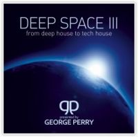 Deep Space 3. From Deep House To Tech House - George Perry