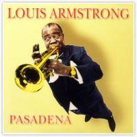 Louis Armstrong. Pasadena - Louis   Armstrong